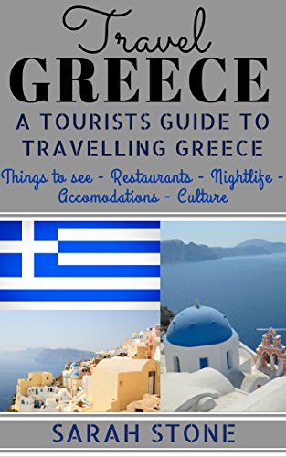 Travel Greece: A Tourist's Guide on Travelling to Greece; Find the Best Places to See, Things to Do, Nightlife, Restaurants and Accomodations! (Includes Travel Guides; Athens, Rhod