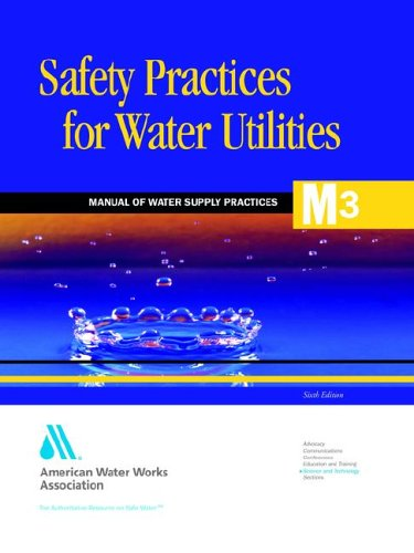 Safety Practices for Water Utilities (M3): AWWA Manual of Practice (Awwa Manual M3)
