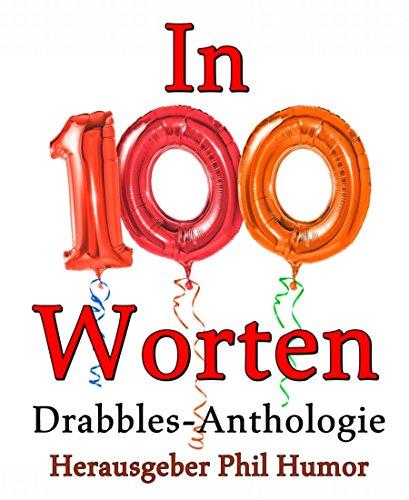 In 100 Worten: Drabbles-Anthologie (German Edition)
