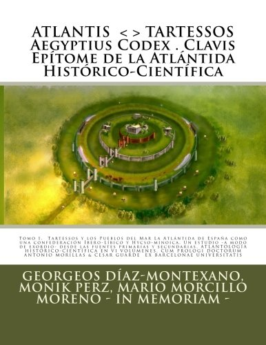 ATLANTIS . TARTESSOS. Aegyptius Codex . Clavis . Epitome de la Atlantida Historico-Cientifica . LA ATLANTIDA DE ESPAÑA.: LA ATLANTIDA DE ESPAÑA. UNA ... I (Epitome). (Volume 1) (Spanish Edition) [Georgeos Diaz-Montexano] (Tapa Blanda)