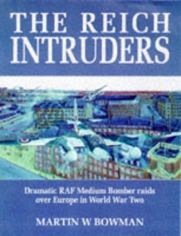 The Reich Intruders: Dramatic RAF Medium Bomber Raids Over Europe in World War Two by Martin Bowman (1997-09-06)