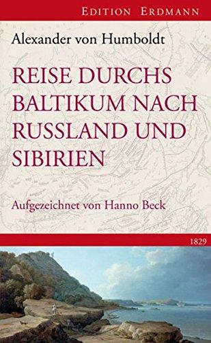 Reise Durchs Baltikum Nach Russland Und Sibirien 1829  Rekonstruiert Und Kommentiert Von Hanno Beck  Edition Erdmann