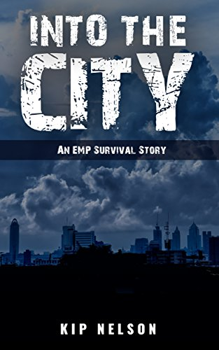 Into The City: An EMP Survival Story (EMP Crash Book 4) by [Nelson, Kip]