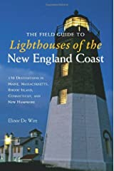 The Field Guide to Lighthouses of the New England Coast: 150 Destinations in Maine, Massachusetts, Rhode Island, Connecticut Paperback