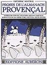 Proses de l'almanach provençal : Gerbes de contes, légendes, récits, fabliaux, sornettes de ma mère l'oie, facéties, devis divers par Mistral