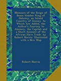 img - for Memoirs of the Reign of Bossa Ah dee: King of Dahomy, an Inland Country of Guiney. to Which Are Added, the Author's Journey to Abomey, the Capital; ... by Robert Norris. Illustrated with a New Map book / textbook / text book