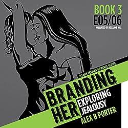 Branding Her 3: Exploring Jealousy [E05 & E06]