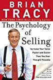 The Psychology of Selling: Increase Your Sales Faster and Easier Than You Ever Thought Possible by Brian Tracy (2005-04-19)