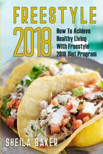 Freestyle 2018: How To Achieve Healthy Living With Freestyle 2018 Diet Program by Sheila Baker