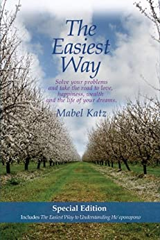 The Easiest Way Special Edition: Solve Your Problems and Take the Road to Love, Happiness, Wealth and the Life of your Dreams-Includes The Easiest Way To Understanding Ho'oponopono by [Katz, Mabel]