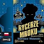 Rycerze mroku | Stanislaw Antoni Wotowski
