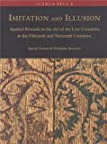 Imitation and Illusion : Applied Brocade in the Art of the Low Countries in the Fifteenth and Sixteenth Centuries, Geelen, Ingrid and Steyaert, Delphine, 2930054115
