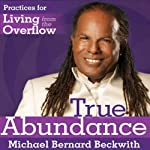 Living from the Overflow: A Practical Guide to the Life of Plentitude | Michael Bernard Beckwith