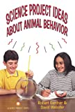 Science Project Ideas about Animal Behavior, Robert Gardner and David Webster, 0894908421