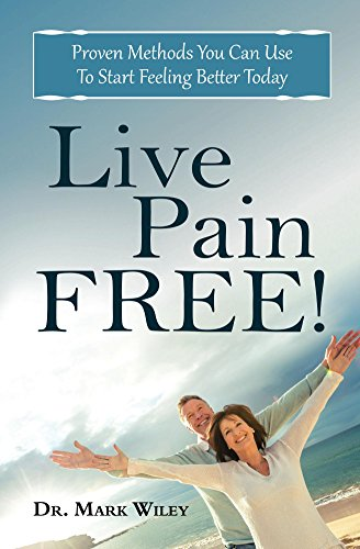 Live Pain free!: Proven Methods You Can Use To Start Feeling Better Today