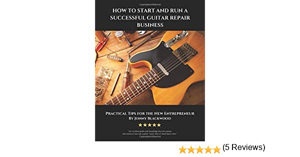 How to Start and Run a Successful Guitar Repair Business ...