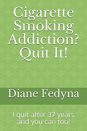 Cigarette Smoking Addiction?  Quit It!: I quit after 37 years and you can too!