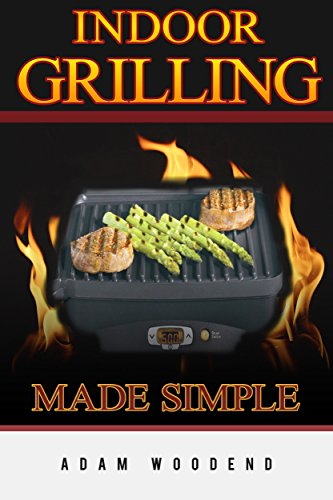 Indoor Grilling Made Simple: indoor grilling cookbook, with meat poultry & seafood recipes. Brings barbeque and grilling indoors (Cookbook Grilling Indoor)