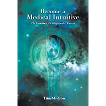 Become a Medical Intuitive: The Complete Developmental Course