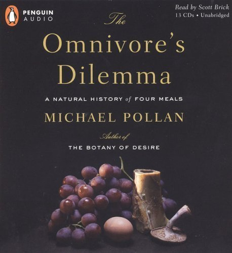 By Michael Pollan: The Omnivore's Dilemma: A Natural History of Four Meals [Audiobook]