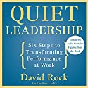 Quiet Leadership: Six Steps to Transforming Performance at Work Audiobook by David Rock Narrated by Pete Larkin