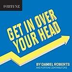 Get in Over Your Head | Daniel Roberts, Fortune Contributors