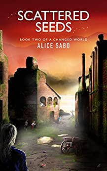 Scattered Seeds (A Changed World Book 2) by [Sabo, Alice]