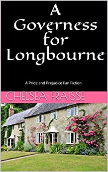 A Governess for Longbourne: A Pride and Prejudice Fan Fiction by [Fraisse, Chelsea]