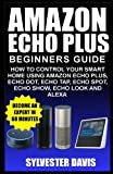 img - for Amazon Echo Plus Beginners Guide: How to Control your Smart Home using Amazon Echo Plus, Echo Dot, Echo Tap, Echo spot, Echo Show, Echo Look and Alexa (Echo Plus Manual) book / textbook / text book