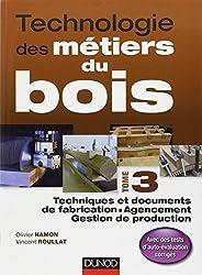 Technologie des métiers du bois - Tome 3: Techniques et documents de fabrication - Agencement - Gestion de production