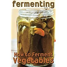 Fermenting: How to Ferment Vegetables