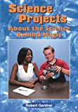 Science Projects about the Science Behind Magic, Robert Gardner, 076601164X