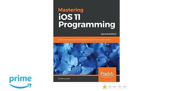 Mastering iOS 11 Programming: Build professional-grade iOS