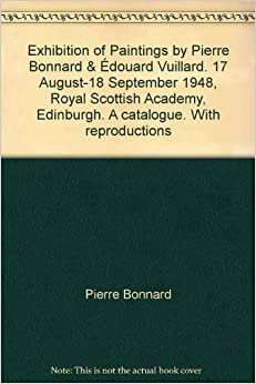 Exhibition of Paintings by Pierre Bonnard & Édouard Vuillard. 17 August-18 September 1948, Royal Scottish Academy, Edinburgh. A catalogue. With reproductions