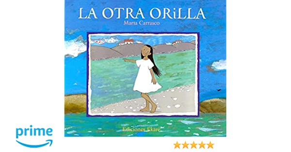 La otra orilla/ The other side (Spanish Edition): Marta Carrasco: 9788493486365: Amazon.com: Books
