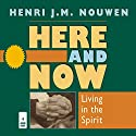 Here and Now: Living in the Spirit Audiobook by Henri J. M. Nouwen Narrated by Murray Bodo