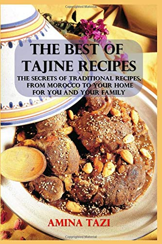 THE BEST OF TAJINE RECIPES  THE SECRETS OF TRADITIONAL RECIPES FROM MOROCCO TO YOUR HOME FOR YOU AND YOUR FAMILY