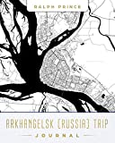 Arkhangelsk (Russia) Trip Journal: Lined Arkhangelsk (Russia) Vacation/Travel Guide Accessory Journal/Diary/Notebook With Arkhangelsk (Russia) Map Cover Art