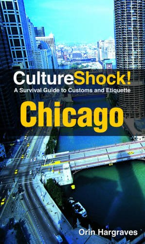 Culture Shock! Chicago: A Survival Guide to Customs and Etiquette (Culture Shock! Guides)