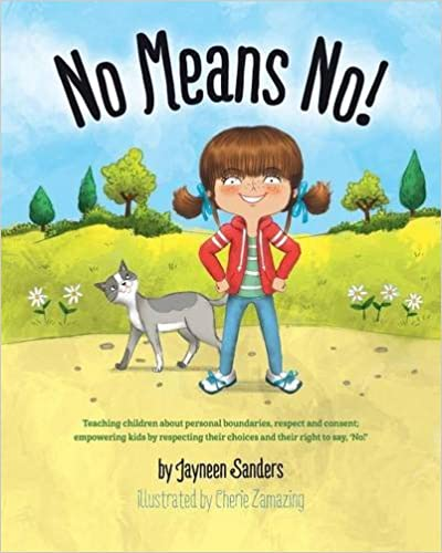 Cover of 'No means no: teaching children about personal boundaries, respect and consent; empowering kids by respecting their choices and their right to say, 'no'.'