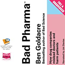 Bad Pharma: How Drug Companies Mislead Doctors and Harm Patients Audiobook by Ben Goldacre Narrated by Jot Davies