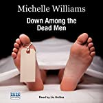 Down Among the Dead Men: A Year in the Life of a Mortuary Technician  | Michelle Williams,Keith McCarthy