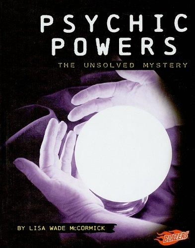 Psychic Powers: The Unsolved Mystery (Mysteries of Science)