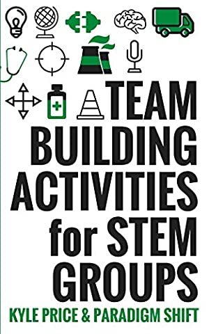 Team Building Activities for STEM Groups (Team Building Activities for Groups Book 1) - One Stem