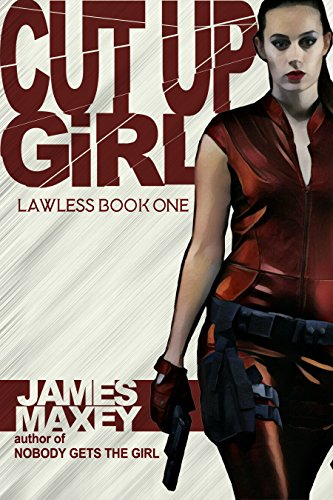 Cut Up Girl: Lawless Book One by [Maxey, James]