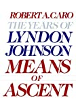 img - for Means of Ascent (The Years of Lyndon Johnson, Volume 2) 1st (first) Edition by Caro, Robert A. [1990] book / textbook / text book