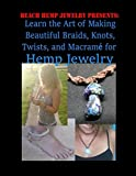 beach hemp jewelry learn the art of making beautiful braids knots twists and macrame for hemp jewelry a craft book for those who want to learn to make homespun jewelry