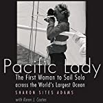 Pacific Lady: The First Woman to Sail Solo Across the World's Largest Ocean: Outdoor Lives | Sharon Sites Adams,Karen Coates