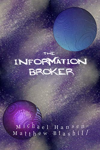 The Information Broker (The Erratic Sun Book 2) by [Hansen, Michael, Blashil, Matthew]