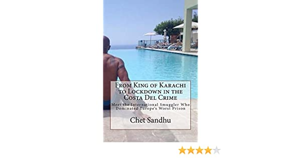 Amazon.com: From King of Karachi to Lockdown in the Costa Del Crime: Meet the International Smuggler Who Dominated Europes Worst Prison eBook: Chet Sandhu: ...